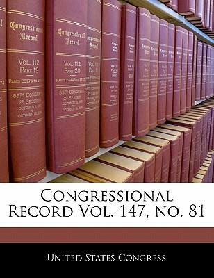 Congressional Record Vol. 147, No. 81
