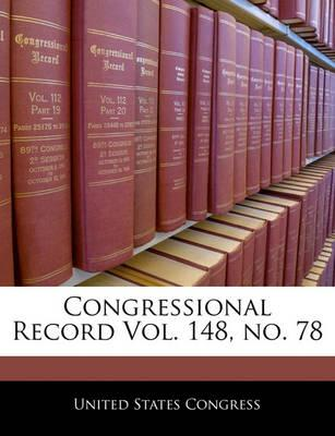 Congressional Record Vol. 148, No. 78
