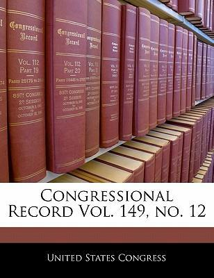 Congressional Record Vol. 149, No. 12