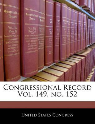 Congressional Record Vol. 149, No. 152