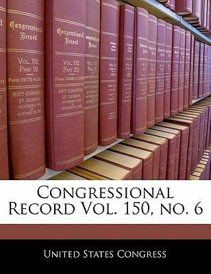 Congressional Record Vol. 150, No. 6