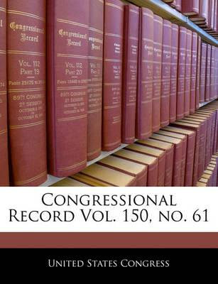 Congressional Record Vol. 150, No. 61