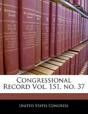 Congressional Record Vol. 151, No. 37