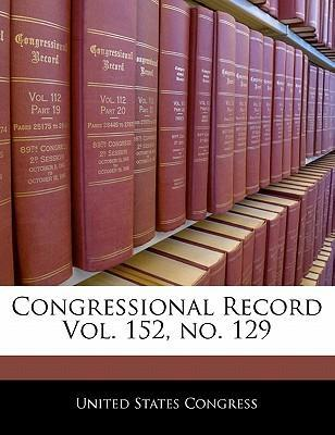Congressional Record Vol. 152, No. 129
