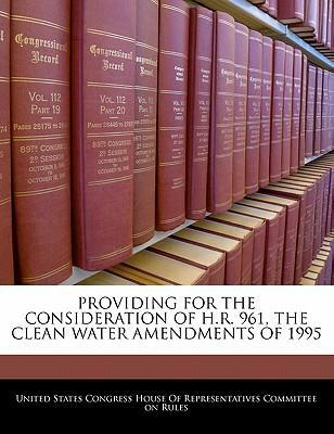 Providing for the Consideration of H.R. 961, the Clean Water Amendments of 1995