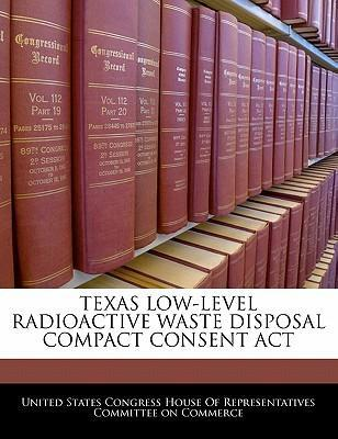 Texas Low-Level Radioactive Waste Disposal Compact Consent ACT
