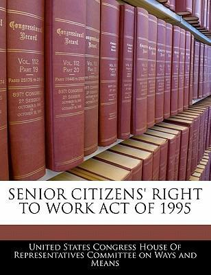 Senior Citizens' Right to Work Act of 1995
