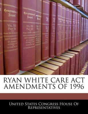 Ryan White Care ACT Amendments of 1996