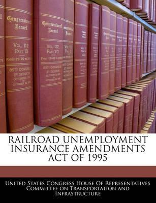 Railroad Unemployment Insurance Amendments Act of 1995