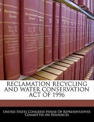 Reclamation Recycling and Water Conservation Act of 1996