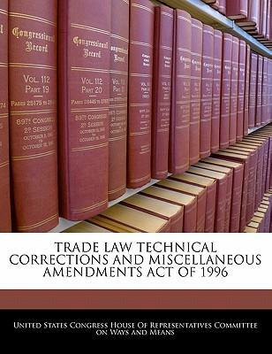 Trade Law Technical Corrections and Miscellaneous Amendments Act of 1996