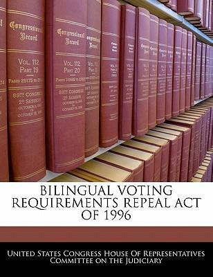 Bilingual Voting Requirements Repeal Act of 1996