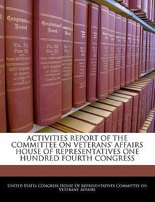 Activities Report of the Committee on Veterans' Affairs House of Representatives One Hundred Fourth Congress