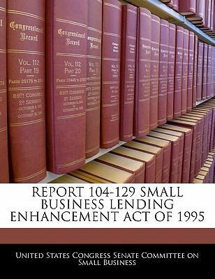 Report 104-129 Small Business Lending Enhancement Act of 1995