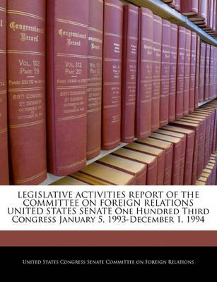 Legislative Activities Report of the Committee on Foreign Relations United States Senate One Hundred Third Congress January 5, 1993-December 1, 1994