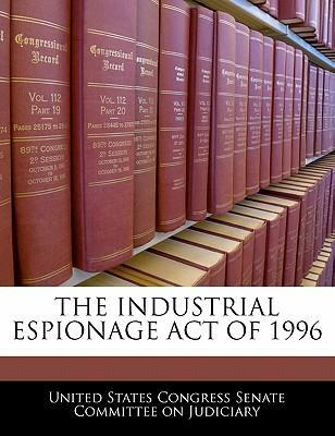 The Industrial Espionage Act of 1996