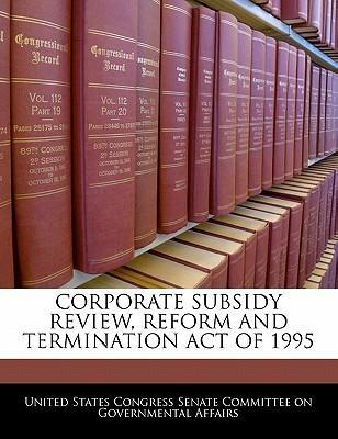 Corporate Subsidy Review, Reform and Termination Act of 1995