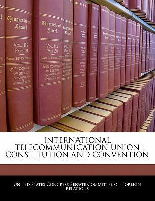 International Telecommunication Union Constitution and Convention