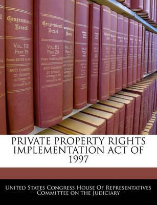 Private Property Rights Implementation Act of 1997
