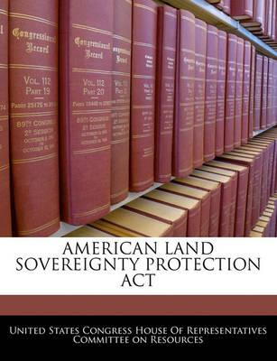 American Land Sovereignty Protection ACT