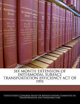 Six Month Extension of Intermodal Surface Transportation Efficiency Act of 1991