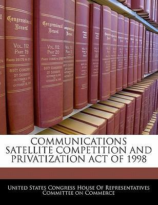 Communications Satellite Competition and Privatization Act of 1998
