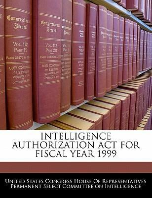 Intelligence Authorization ACT for Fiscal Year 1999