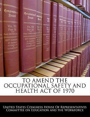 To Amend the Occupational Safety and Health Act of 1970
