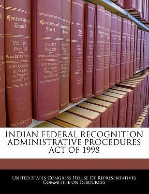 Indian Federal Recognition Administrative Procedures Act of 1998