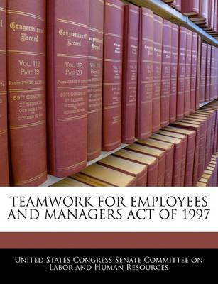 Teamwork for Employees and Managers Act of 1997