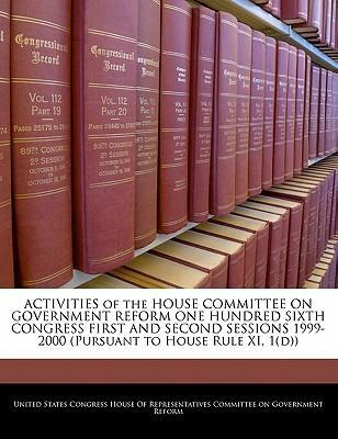 Activities of the House Committee on Government Reform One Hundred Sixth Congress First and Second Sessions 1999-2000 (Pursuant to House Rule XI, 1(d))