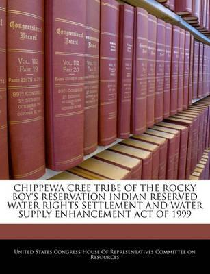 Chippewa Cree Tribe of the Rocky Boy's Reservation Indian Reserved Water Rights Settlement and Water Supply Enhancement Act of 1999