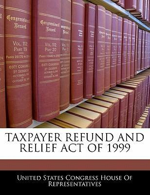 Taxpayer Refund and Relief Act of 1999