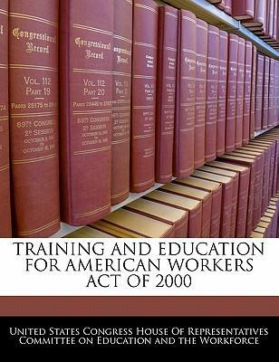 Training and Education for American Workers Act of 2000
