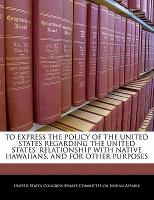 To Express the Policy of the United States Regarding the United States Relationship with Native Hawaiians, and for Other Purposes