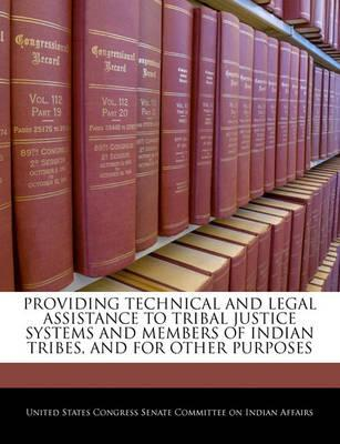 Providing Technical and Legal Assistance to Tribal Justice Systems and Members of Indian Tribes, and for Other Purposes