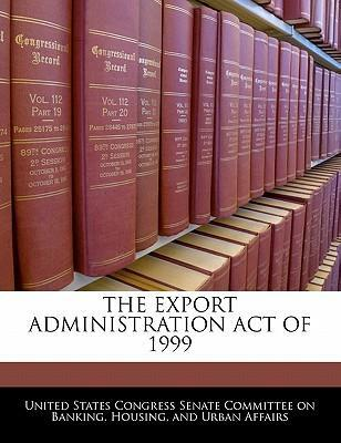 The Export Administration Act of 1999