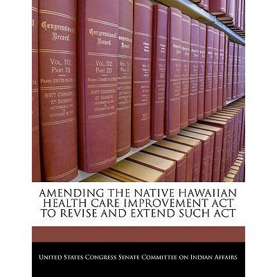 Amending the Native Hawaiian Health Care Improvement ACT to Revise and Extend Such ACT
