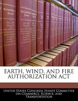 Earth, Wind, and Fire Authorization ACT