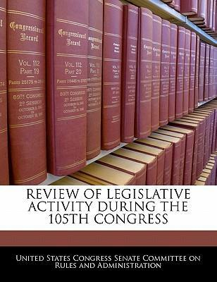 Review of Legislative Activity During the 105th Congress
