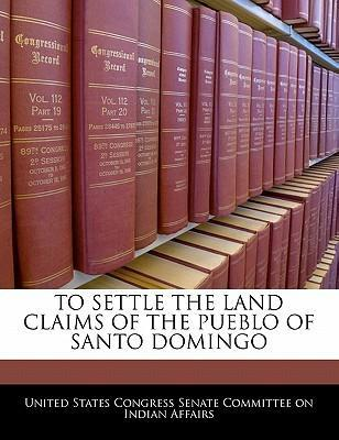 To Settle the Land Claims of the Pueblo of Santo Domingo