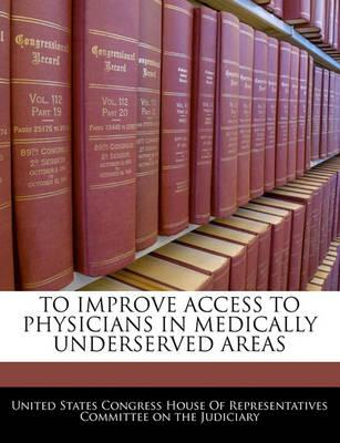 To Improve Access to Physicians in Medically Underserved Areas