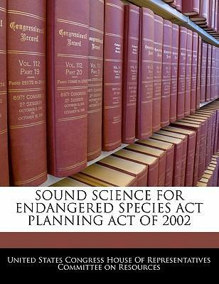 Sound Science for Endangered Species ACT Planning Act of 2002