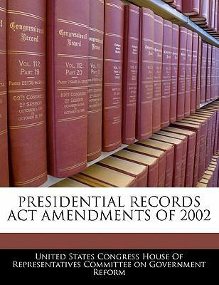 Presidential Records ACT Amendments of 2002