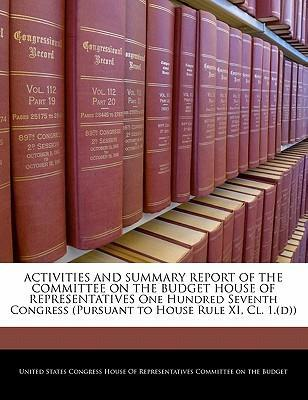 Activities and Summary Report of the Committee on the Budget House of Representatives One Hundred Seventh Congress (Pursuant to House Rule XI, CL. 1.(D))