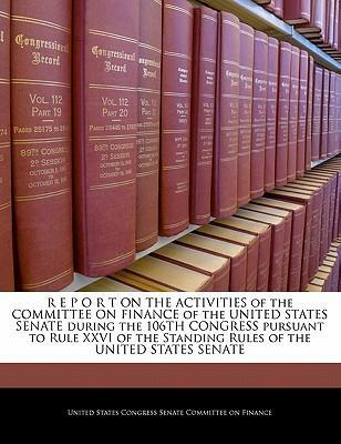 R E P O R T on the Activities of the Committee on Finance of the United States Senate During the 106th Congress Pursuant to Rule XXVI of the Standing Rules of the United States Senate