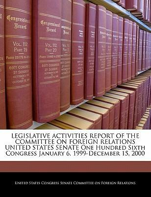 Legislative Activities Report of the Committee on Foreign Relations United States Senate One Hundred Sixth Congress January 6, 1999-December 15, 2000