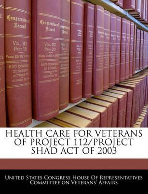 Health Care for Veterans of Project 112/Project Shad Act of 2003