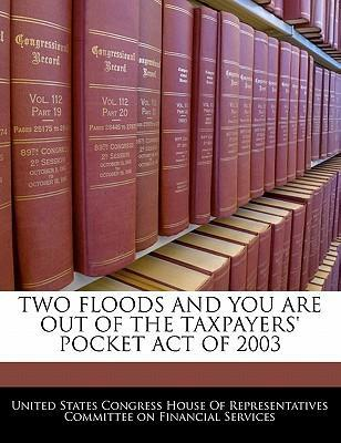 Two Floods and You Are Out of the Taxpayers' Pocket Act of 2003
