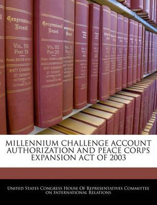 Millennium Challenge Account Authorization and Peace Corps Expansion Act of 2003